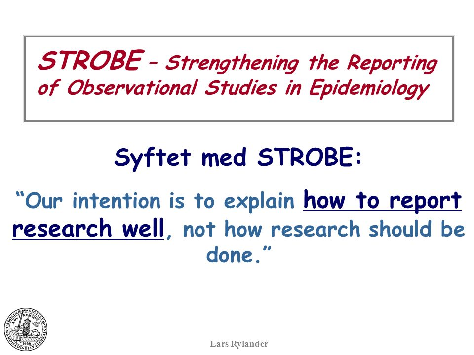 "STROBE – Strengthening the Reporting of Observational Studies in Epidemiology Syftet med STROBE: ""Our intention is to explain how to report research w"