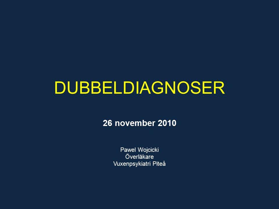 DUBBELDIAGNOSER 26 november 2010 Pawel Wojcicki Överläkare Vuxenpsykiatri Piteå