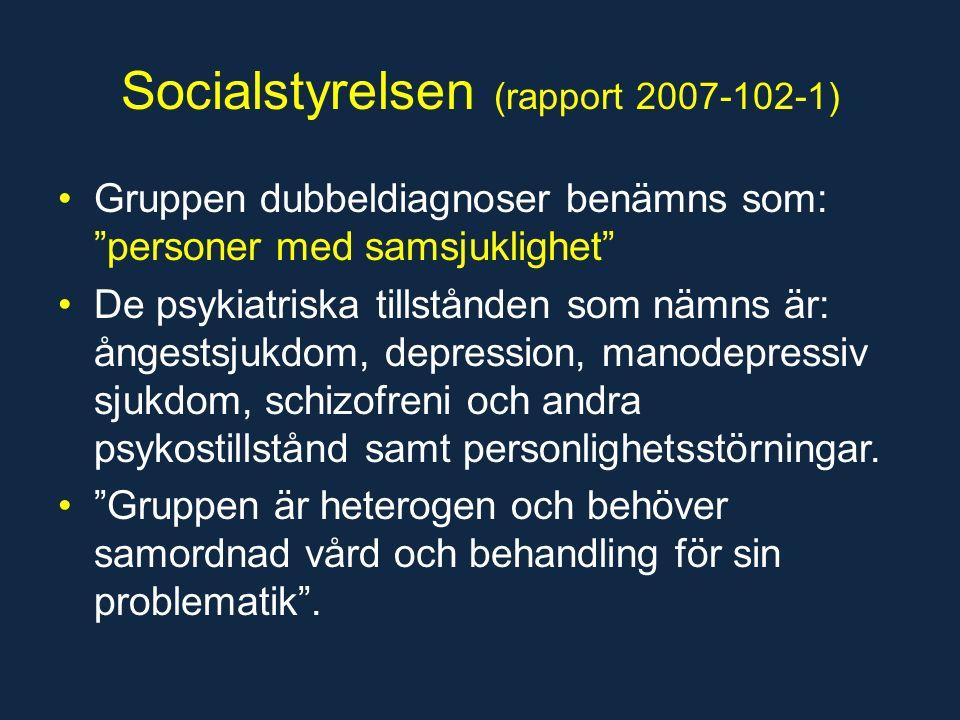 Socialstyrelsen (rapport 2007-102-1) Gruppen dubbeldiagnoser benämns som: personer med samsjuklighet De psykiatriska tillstånden som nämns är: ångestsjukdom, depression, manodepressiv sjukdom, schizofreni och andra psykostillstånd samt personlighetsstörningar.