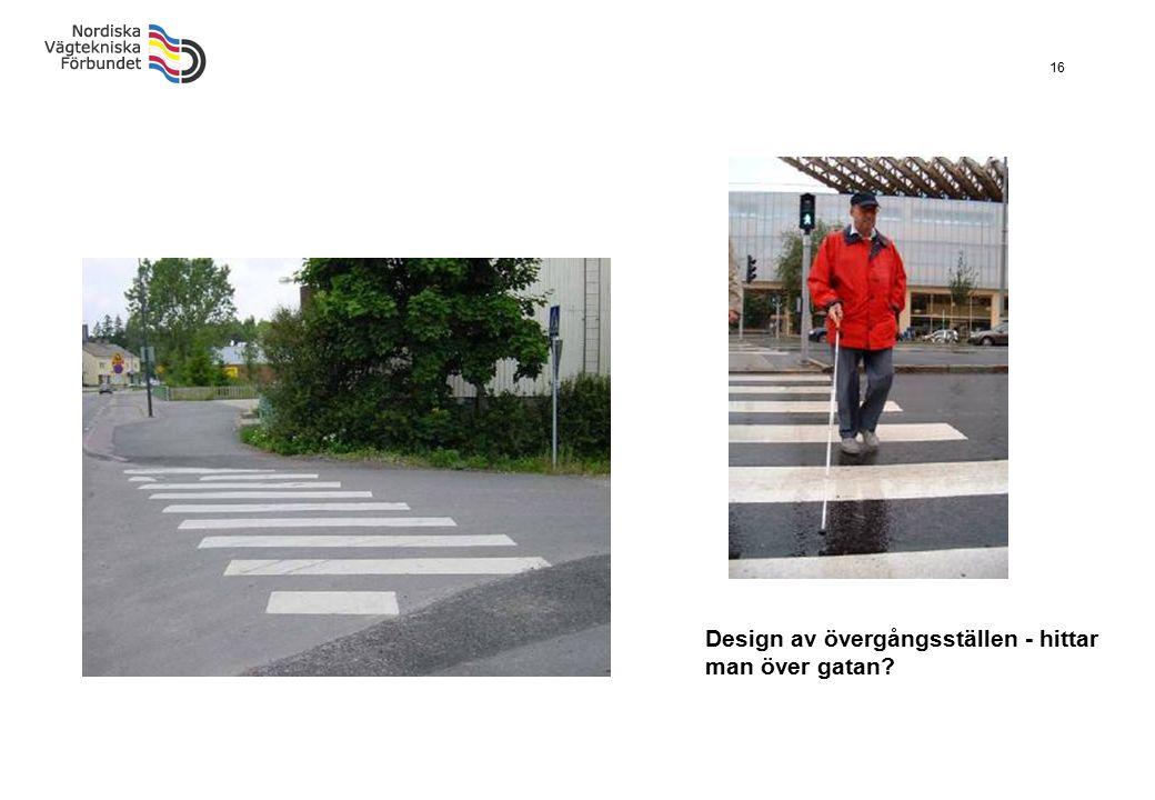 16 Design av övergångsställen - hittar man över gatan?