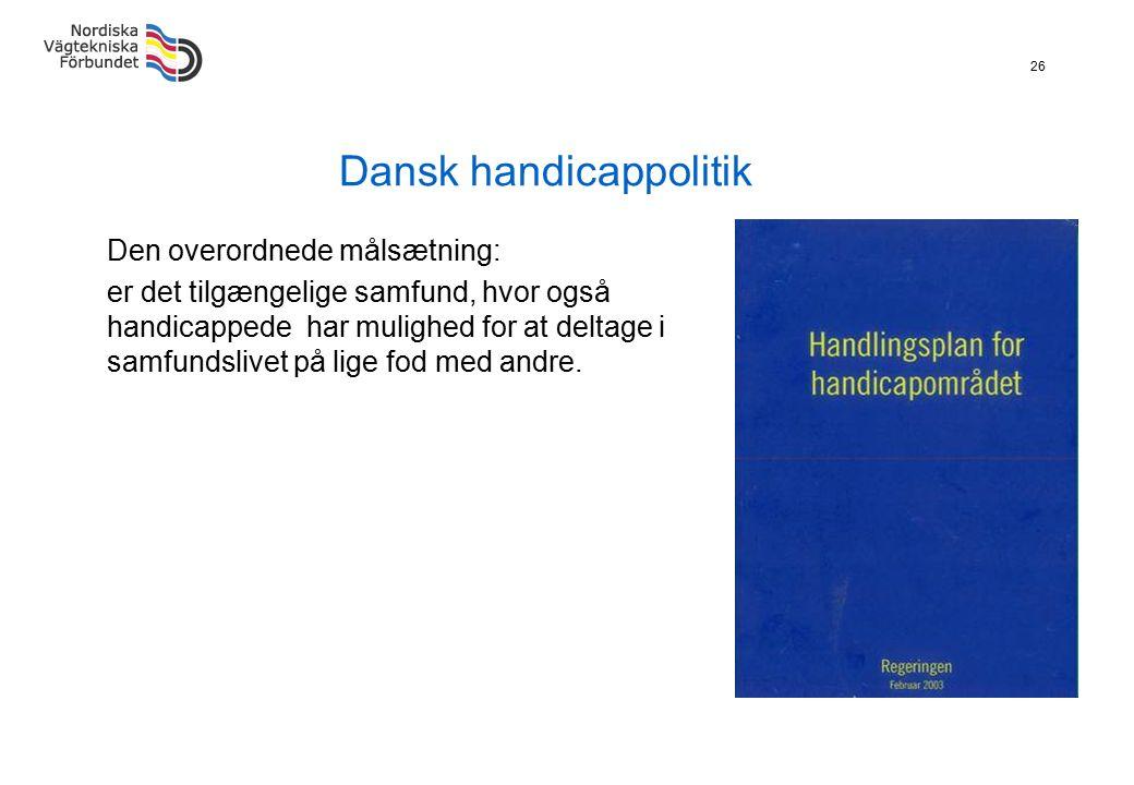 26 Dansk handicappolitik Den overordnede målsætning: er det tilgængelige samfund, hvor også handicappede har mulighed for at deltage i samfundslivet p