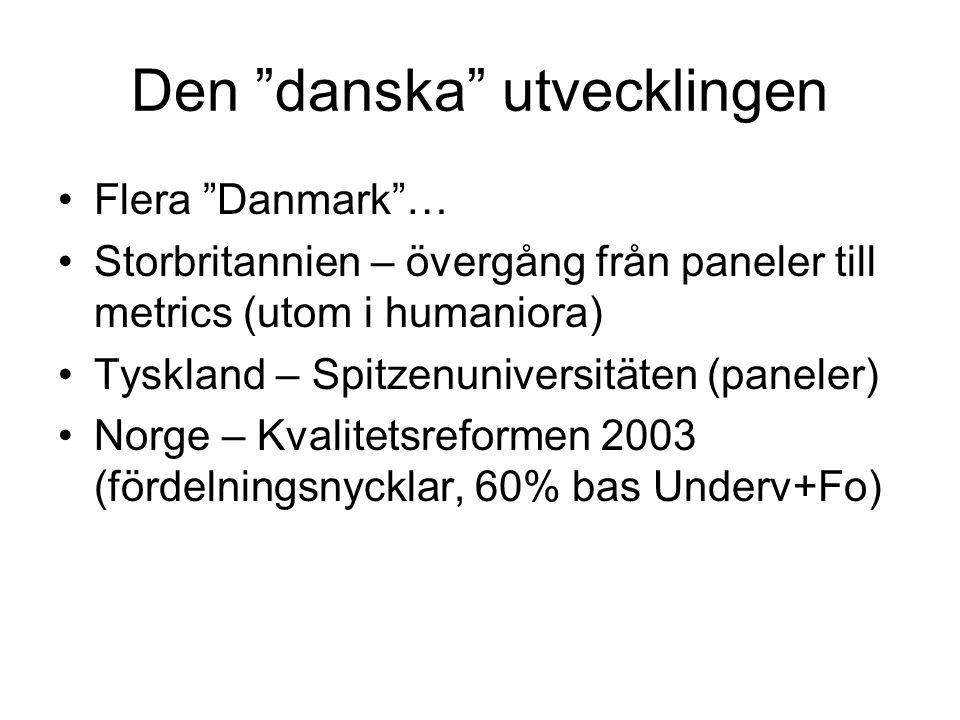 Den danska utvecklingen Flera Danmark … Storbritannien – övergång från paneler till metrics (utom i humaniora) Tyskland – Spitzenuniversitäten (paneler) Norge – Kvalitetsreformen 2003 (fördelningsnycklar, 60% bas Underv+Fo)