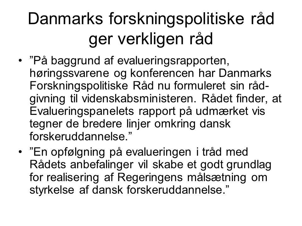 Danmarks forskningspolitiske råd ger verkligen råd På baggrund af evalueringsrapporten, høringssvarene og konferencen har Danmarks Forskningspolitiske Råd nu formuleret sin råd givning til videnskabsministeren.