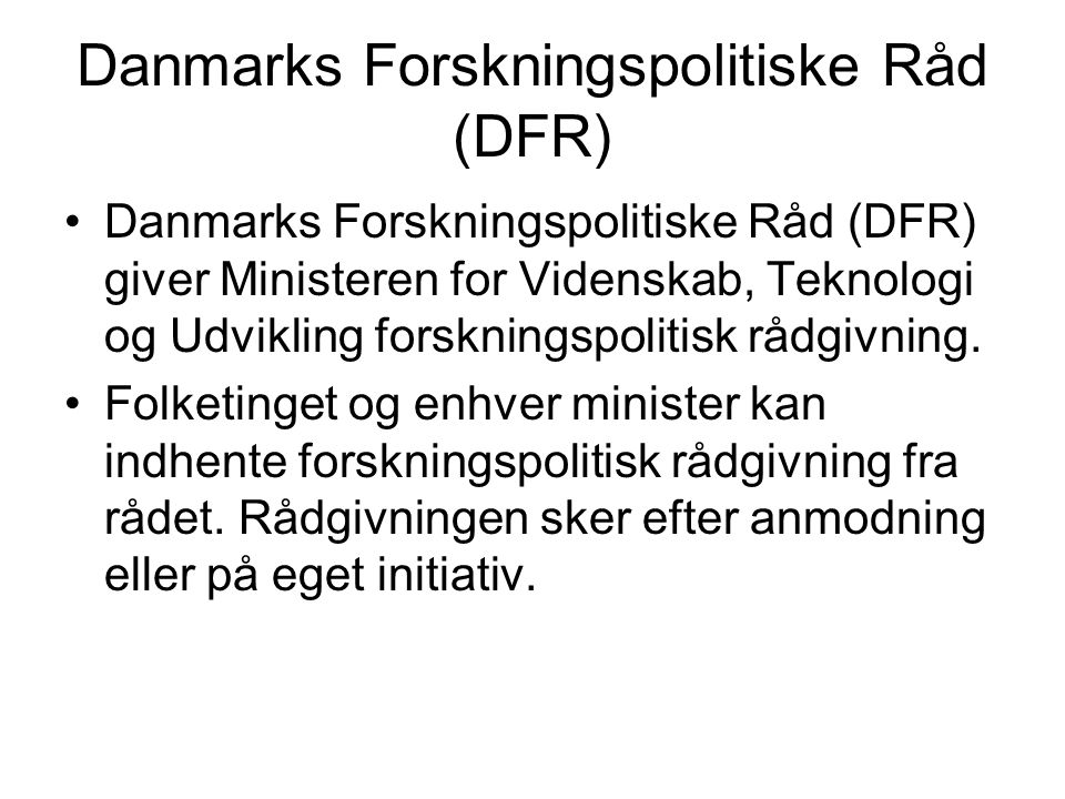 Danmarks Forskningspolitiske Råd (DFR) Danmarks Forskningspolitiske Råd (DFR) giver Ministeren for Videnskab, Teknologi og Udvikling forskningspolitisk rådgivning.