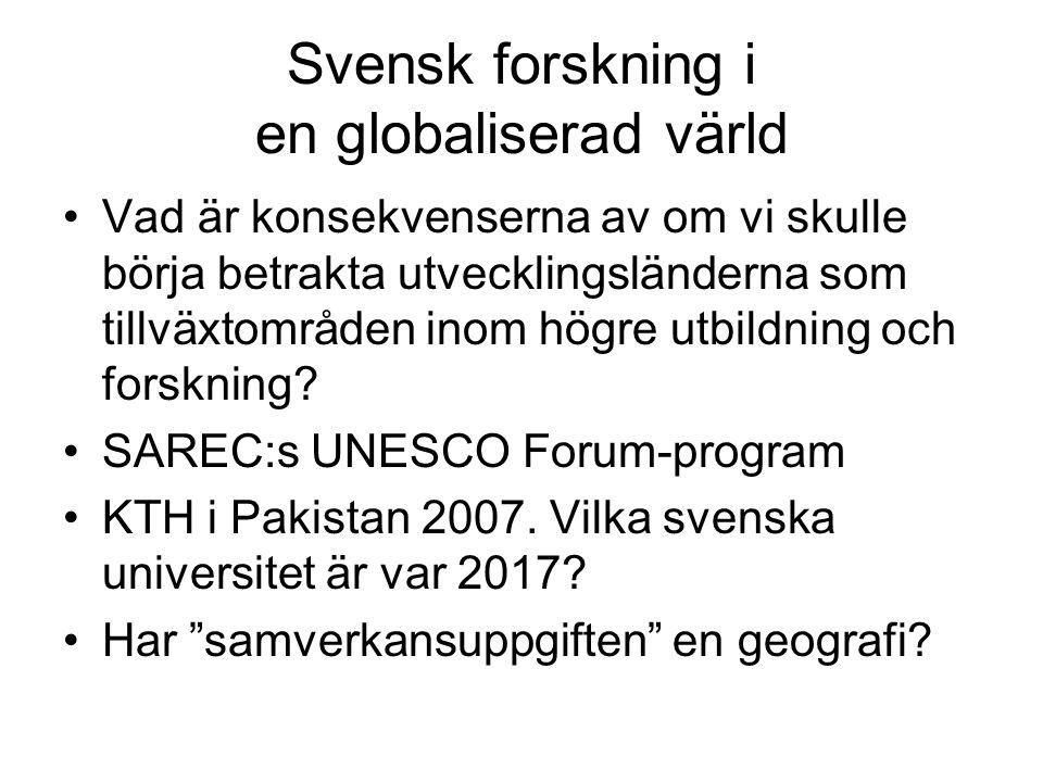 Svensk forskning i en globaliserad värld Vad är konsekvenserna av om vi skulle börja betrakta utvecklingsländerna som tillväxtområden inom högre utbildning och forskning.