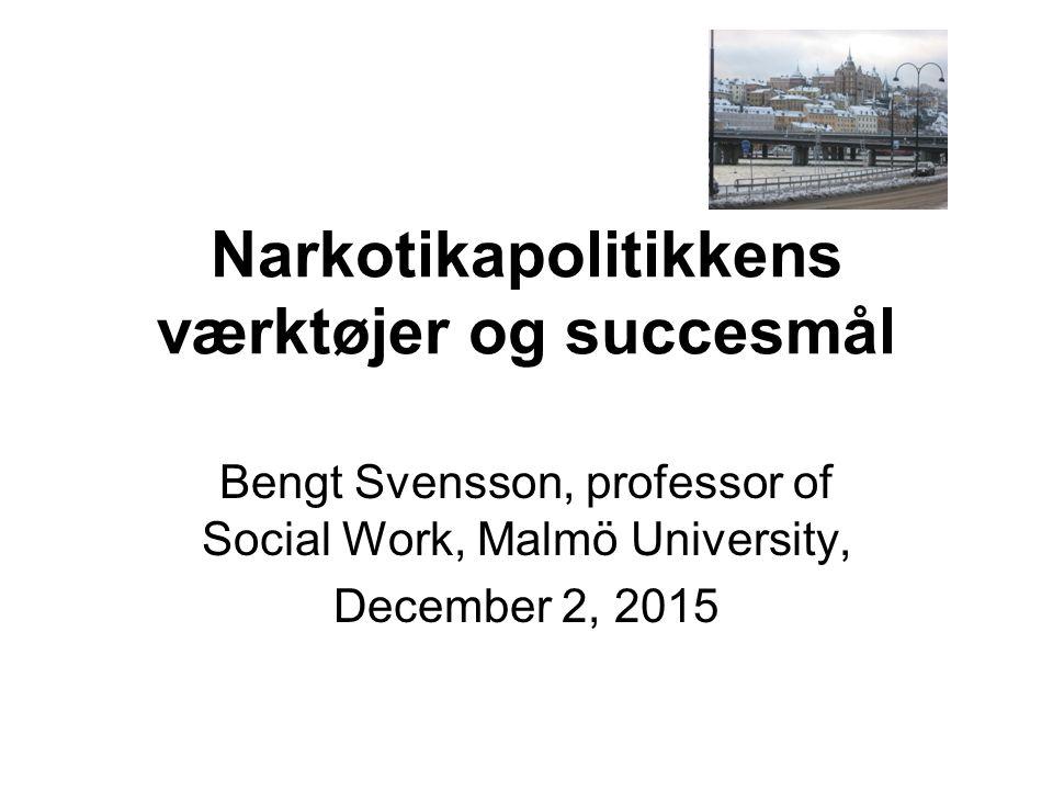 Narkotikapolitikkens værktøjer og succesmål Bengt Svensson, professor of Social Work, Malmö University, December 2, 2015