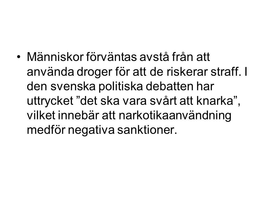 """Människor förväntas avstå från att använda droger för att de riskerar straff. I den svenska politiska debatten har uttrycket """"det ska vara svårt att k"""