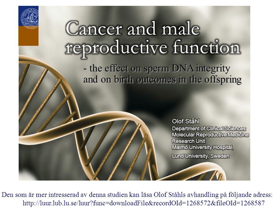 - the effect on sperm DNA integrity and on birth outcomes in the offspring Den som är mer intresserad av denna studien kan läsa Olof Ståhls avhandling på följande adress: http://luur.lub.lu.se/luur?func=downloadFile&recordOId=1268572&fileOId=1268587