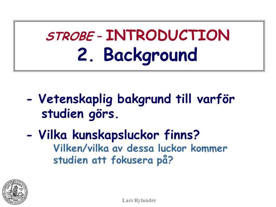 STROBE – INTRODUCTION 2. Background - Vetenskaplig bakgrund till varför studien görs.