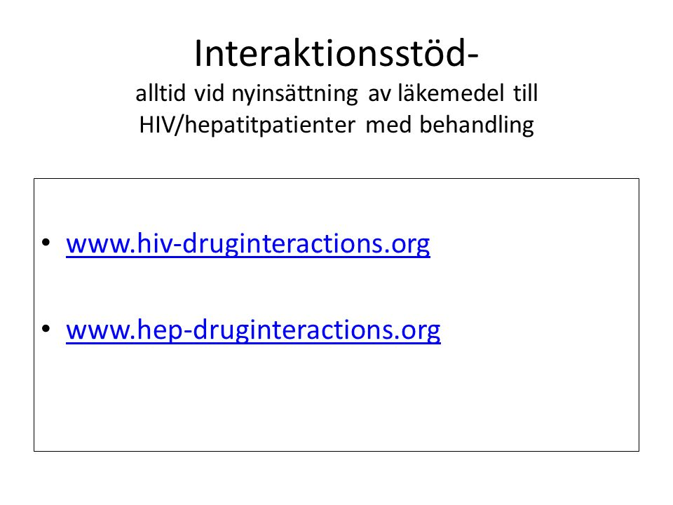 Interaktionsstöd- alltid vid nyinsättning av läkemedel till HIV/hepatitpatienter med behandling www.hiv-druginteractions.org www.hep-druginteractions.org