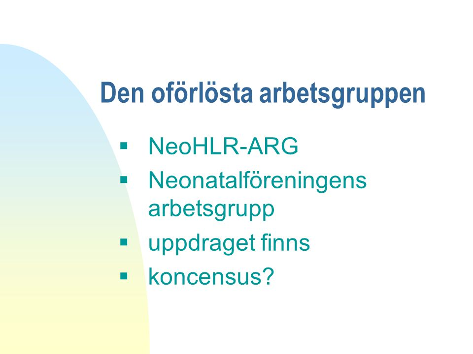 Den oförlösta arbetsgruppen  NeoHLR-ARG  Neonatalföreningens arbetsgrupp  uppdraget finns  koncensus