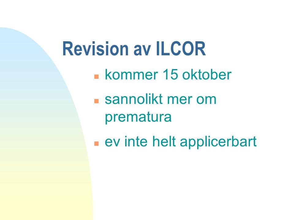 Revision av ILCOR n kommer 15 oktober n sannolikt mer om prematura n ev inte helt applicerbart