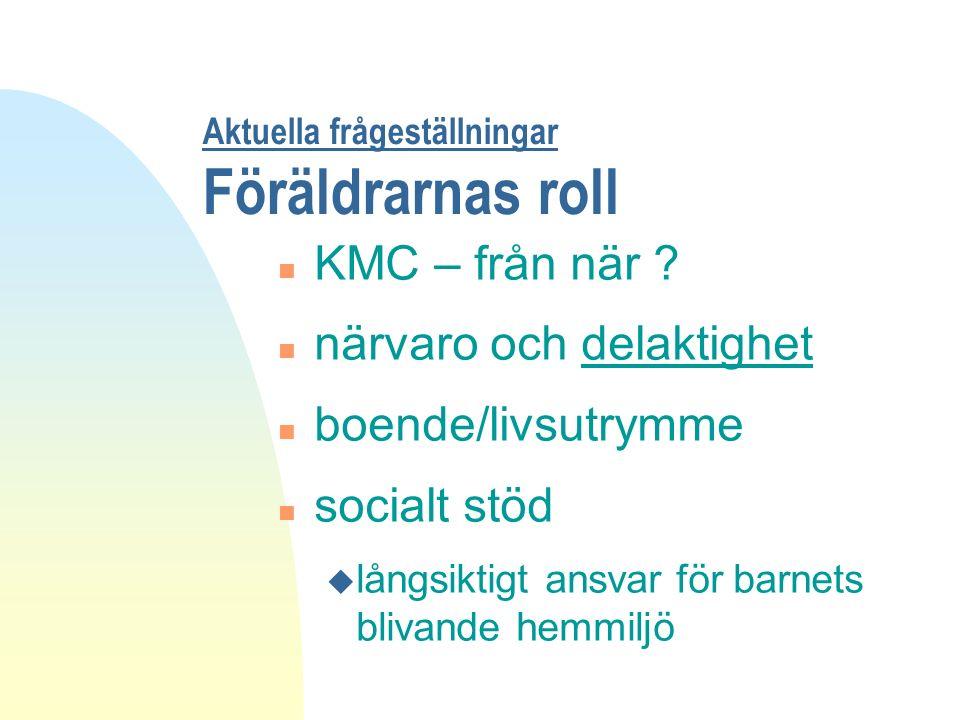 Aktuella frågeställningar Föräldrarnas roll n KMC – från när .
