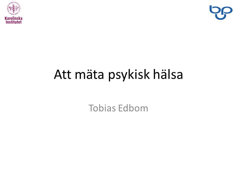 Att mäta psykisk hälsa Tobias Edbom