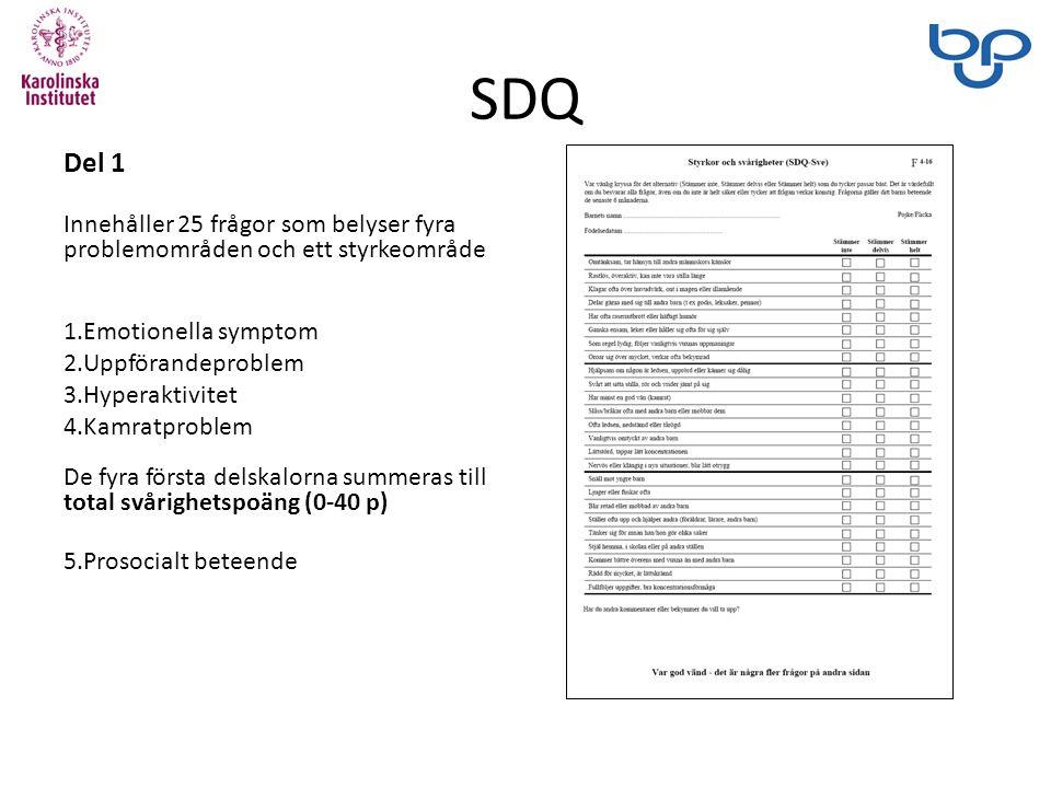 SDQ Del 1 Innehåller 25 frågor som belyser fyra problemområden och ett styrkeområde 1.Emotionella symptom 2.Uppförandeproblem 3.Hyperaktivitet 4.Kamratproblem De fyra första delskalorna summeras till total svårighetspoäng (0-40 p) 5.Prosocialt beteende