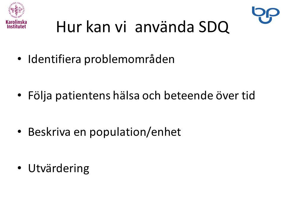 Hur kan vi använda SDQ Identifiera problemområden Följa patientens hälsa och beteende över tid Beskriva en population/enhet Utvärdering