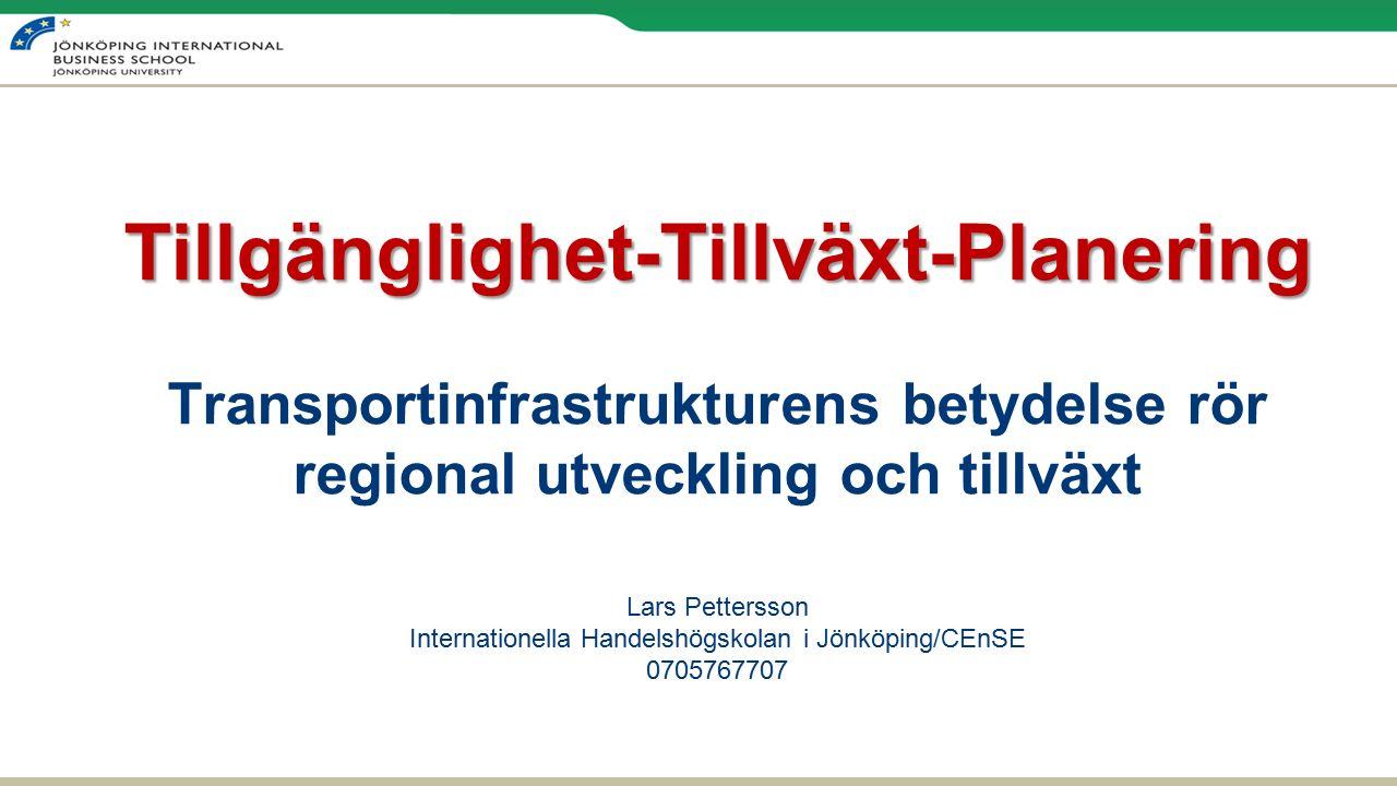 Transportinfrastrukturens betydelse rör regional utveckling och tillväxt Lars Pettersson Internationella Handelshögskolan i Jönköping/CEnSE 0705767707 Tillgänglighet-Tillväxt-Planering