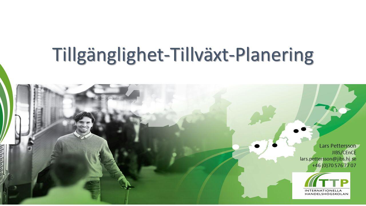 Tillgänglighet-Tillväxt-Planering Lars Pettersson JIBS/CEnCE lars.pettersson@jibs.hj.se +46 (0)70 576 77 07