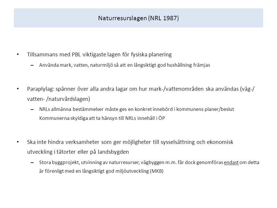 Naturresurslagen (NRL 1987) Tillsammans med PBL viktigaste lagen för fysiska planering – Använda mark, vatten, naturmiljö så att en långsiktigt god hu