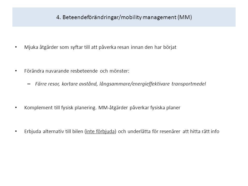 4. Beteendeförändringar/mobility management (MM) Mjuka åtgärder som syftar till att påverka resan innan den har börjat Förändra nuvarande resbeteende