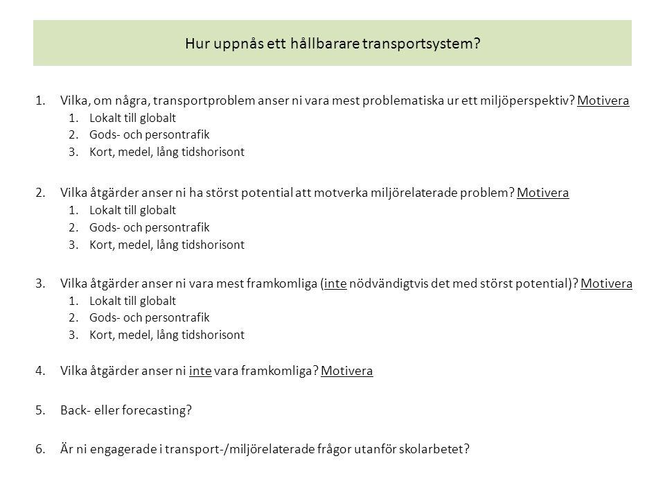Hur uppnås ett hållbarare transportsystem? 1.Vilka, om några, transportproblem anser ni vara mest problematiska ur ett miljöperspektiv? Motivera 1.Lok