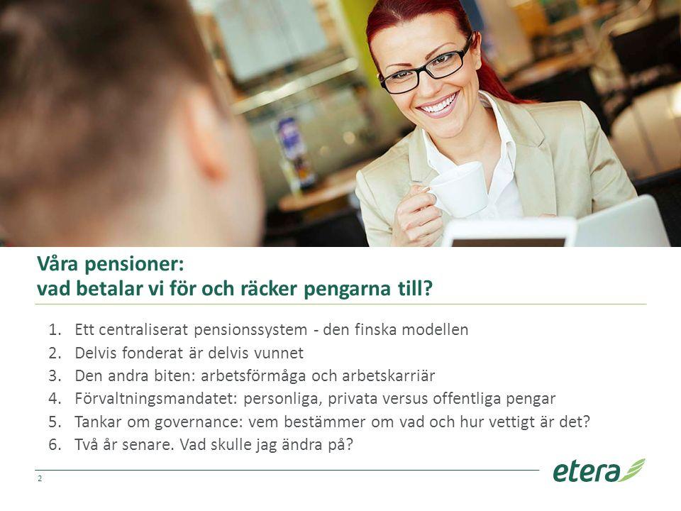 Våra pensioner: vad betalar vi för och räcker pengarna till? 1.Ett centraliserat pensionssystem - den finska modellen 2.Delvis fonderat är delvis vunn