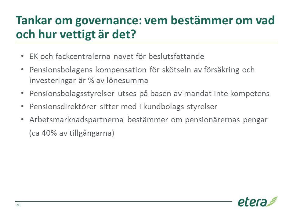 Tankar om governance: vem bestämmer om vad och hur vettigt är det? EK och fackcentralerna navet för beslutsfattande Pensionsbolagens kompensation för