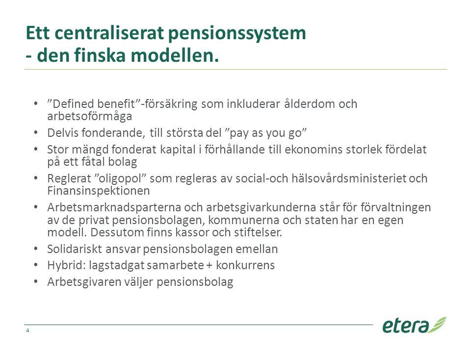 """Ett centraliserat pensionssystem - den finska modellen. """"Defined benefit""""-försäkring som inkluderar ålderdom och arbetsoförmåga Delvis fonderande, til"""