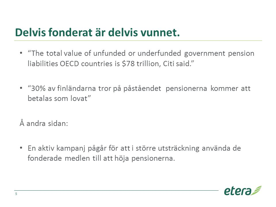 "Delvis fonderat är delvis vunnet. ""The total value of unfunded or underfunded government pension liabilities OECD countries is $78 trillion, Citi said"