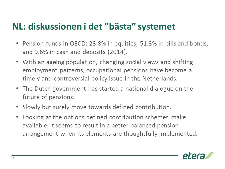 "NL: diskussionen i det ""bästa"" systemet Pension funds in OECD: 23.8% in equities, 51.3% in bills and bonds, and 9.6% in cash and deposits (2014). With"
