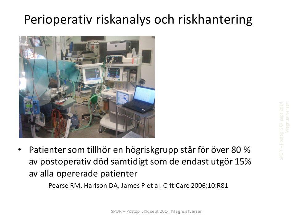 Perioperativ riskanalys och riskhantering Patienter som tillhör en högriskgrupp står för över 80 % av postoperativ död samtidigt som de endast utgör 15% av alla opererade patienter Pearse RM, Harison DA, James P et al.