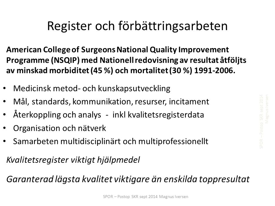 Register och förbättringsarbeten American College of Surgeons National Quality Improvement Programme (NSQIP) med Nationell redovisning av resultat åtföljts av minskad morbiditet (45 %) och mortalitet (30 %) 1991-2006.