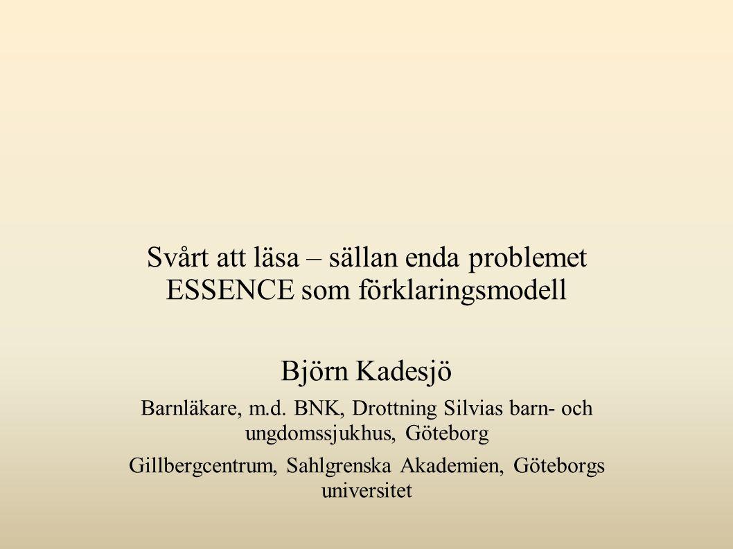 Svårt att läsa – sällan enda problemet ESSENCE som förklaringsmodell Björn Kadesjö Barnläkare, m.d.