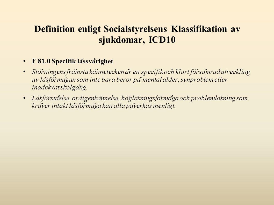 Definition enligt Socialstyrelsens Klassifikation av sjukdomar, ICD10 F 81.0 Specifik la ̈ ssva ̊ righet Sto ̈ rningens fra ̈ msta ka ̈ nnetecken a ̈ r en specifik och klart fo ̈ rsa ̈ mrad utveckling av la ̈ sfo ̈ rma ̊ gan som inte bara beror pa ̊ mental a ̊ lder, synproblem eller inadekvat skolga ̊ ng.