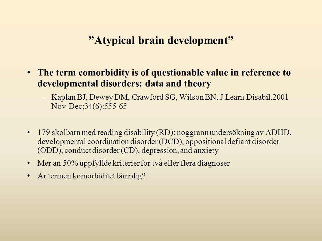 Atypical brain development The term comorbidity is of questionable value in reference to developmental disorders: data and theory  Kaplan BJ, Dewey DM, Crawford SG, Wilson BN.