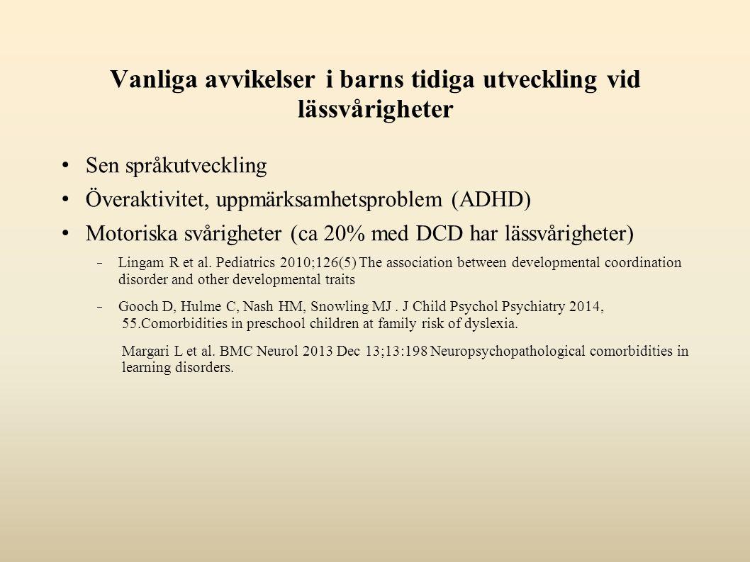 Vanliga avvikelser i barns tidiga utveckling vid lässvårigheter Sen språkutveckling Överaktivitet, uppmärksamhetsproblem (ADHD) Motoriska svårigheter (ca 20% med DCD har lässvårigheter)  Lingam R et al.