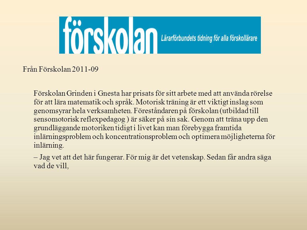 Från Förskolan 2011-09 Förskolan Grinden i Gnesta har prisats för sitt arbete med att använda rörelse för att lära matematik och språk.