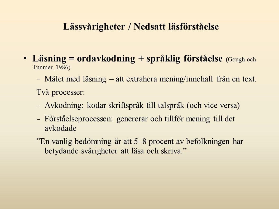 Lässvårigheter / Nedsatt läsförståelse Läsning = ordavkodning + språklig förståelse (Gough och Tunmer, 1986)  Målet med läsning – att extrahera mening/innehåll från en text.