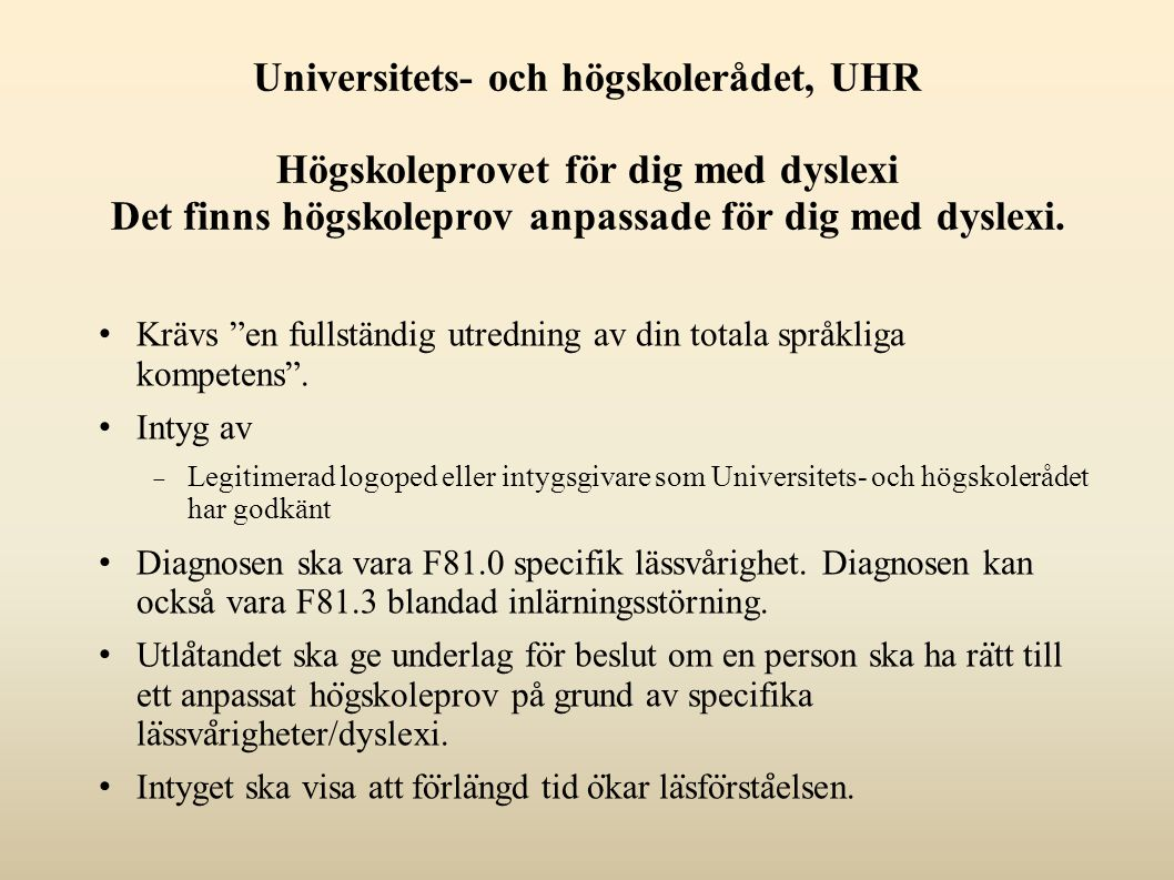 Universitets- och högskolerådet, UHR Högskoleprovet för dig med dyslexi Det finns högskoleprov anpassade för dig med dyslexi.