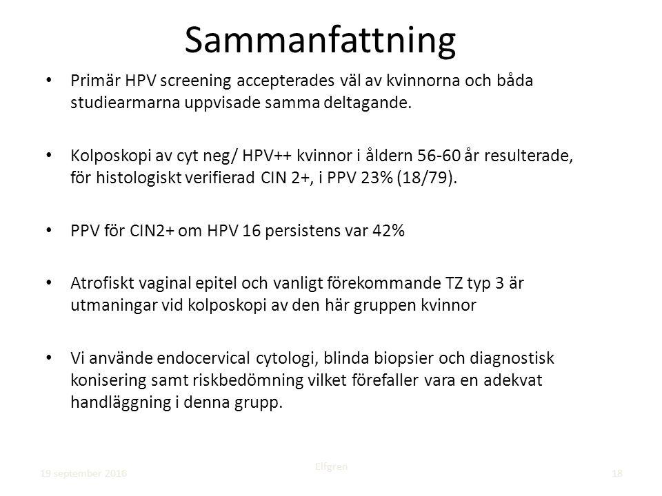 Sammanfattning Primär HPV screening accepterades väl av kvinnorna och båda studiearmarna uppvisade samma deltagande. Kolposkopi av cyt neg/ HPV++ kvin