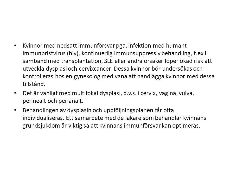 Kvinnor med nedsatt immunförsvar pga. infektion med humant immunbristvirus (hiv), kontinuerlig immunsuppressiv behandling, t.ex i samband med transpla