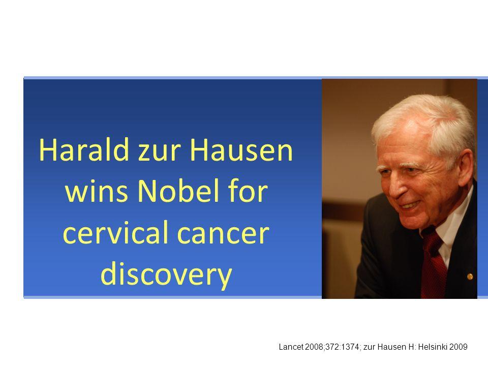 Harald zur Hausen wins Nobel for cervical cancer discovery Lancet 2008;372:1374; zur Hausen H: Helsinki 2009