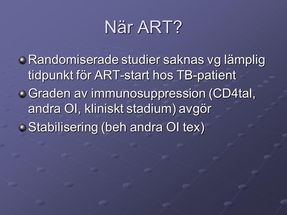 När ART? Randomiserade studier saknas vg lämplig tidpunkt för ART-start hos TB-patient Graden av immunosuppression (CD4tal, andra OI, kliniskt stadium