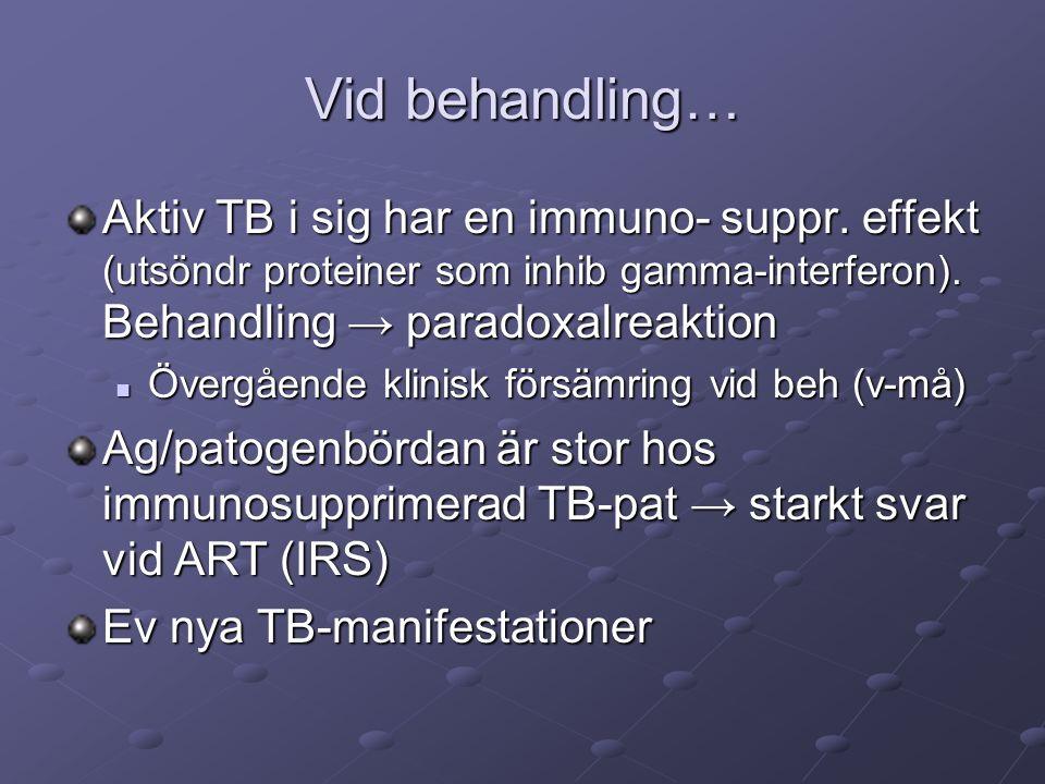 Vid behandling… Aktiv TB i sig har en immuno- suppr. effekt (utsöndr proteiner som inhib gamma-interferon). Behandling → paradoxalreaktion Övergående