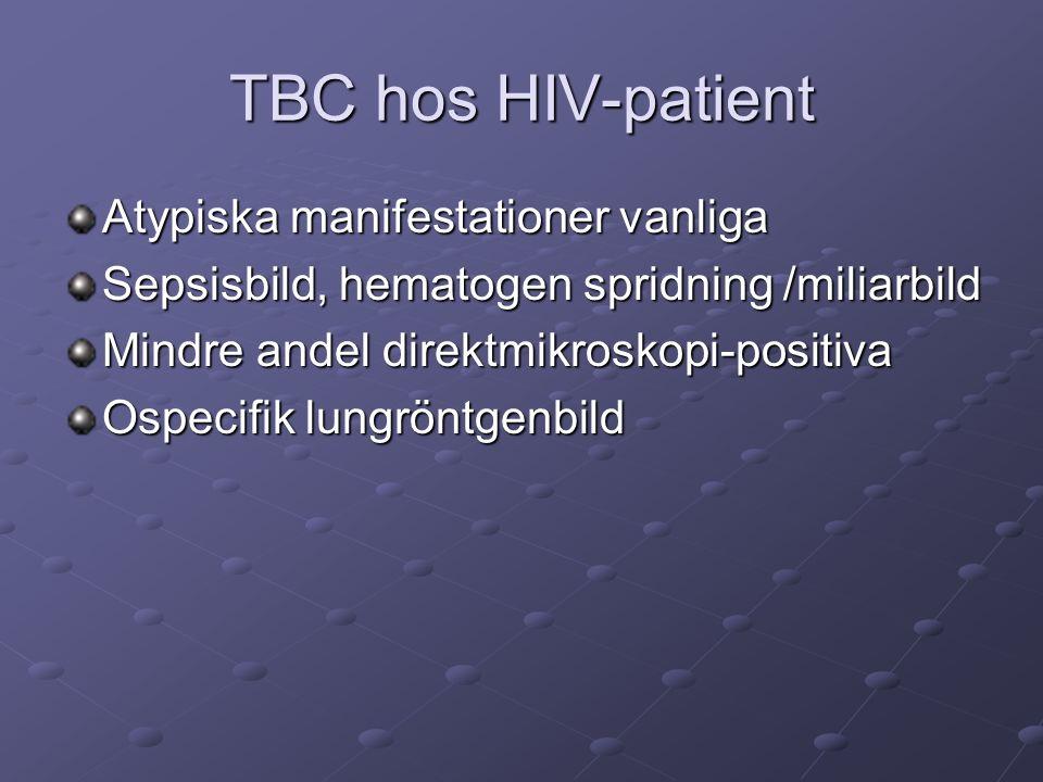 TBC hos HIV-patient Atypiska manifestationer vanliga Sepsisbild, hematogen spridning /miliarbild Mindre andel direktmikroskopi-positiva Ospecifik lungröntgenbild
