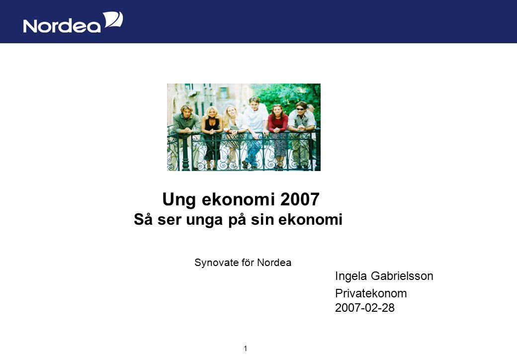 Sida 1 1 Ung ekonomi 2007 Så ser unga på sin ekonomi Synovate för Nordea Ingela Gabrielsson Privatekonom 2007-02-28