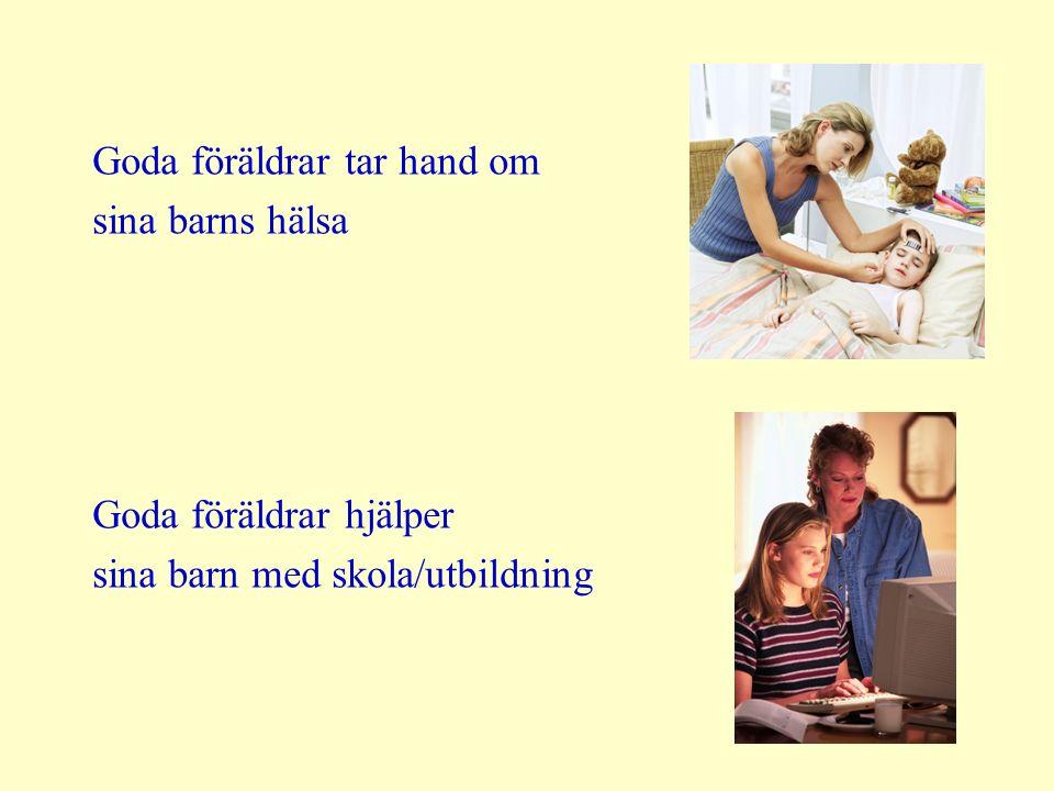 Goda föräldrar tar hand om sina barns hälsa Goda föräldrar hjälper sina barn med skola/utbildning
