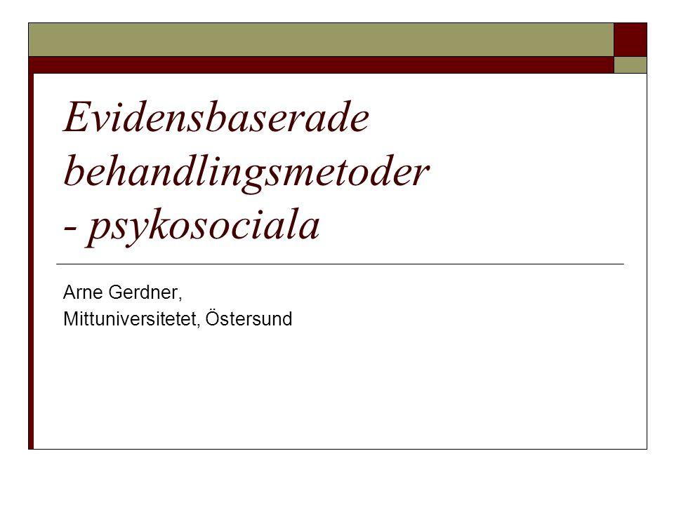 Evidensbaserade behandlingsmetoder - psykosociala Arne Gerdner, Mittuniversitetet, Östersund