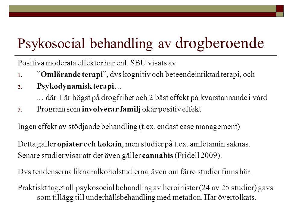"""Psykosocial behandling av drogberoende Positiva moderata effekter har enl. SBU visats av 1. """"Omlärande terapi"""", dvs kognitiv och beteendeinriktad tera"""