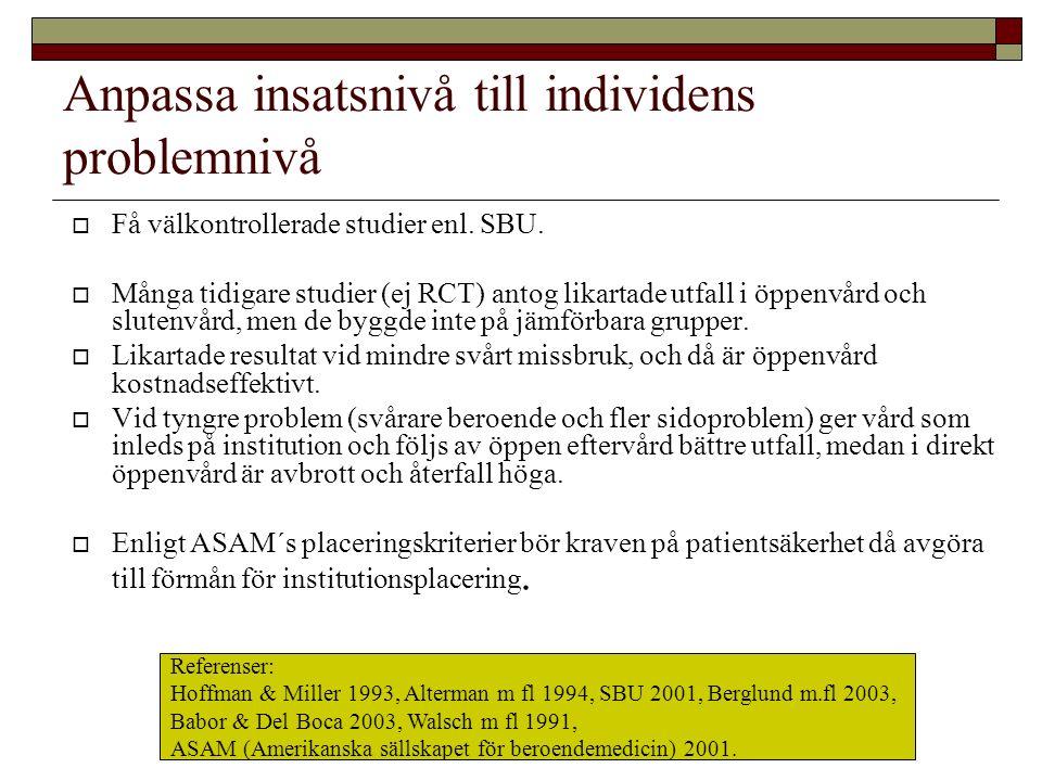 Anpassa insatsnivå till individens problemnivå  Få välkontrollerade studier enl. SBU.  Många tidigare studier (ej RCT) antog likartade utfall i öppe